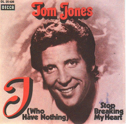 Tom jones i (who have nothing) 7 vinyl single (7 inch record) japanese tjo07iw371030