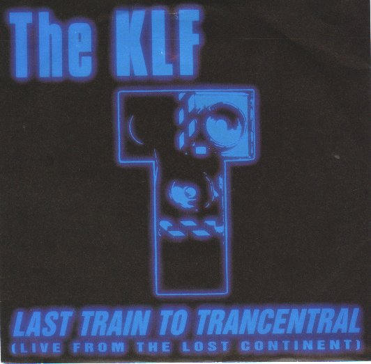KLF - Last Train To Trancentral The Iron Horse 4:12/live From The Lost Continent 5:35/mu D. Vari-speed Ver